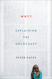 Why?: Explaining the Holocaust ebook by Peter Hayes
