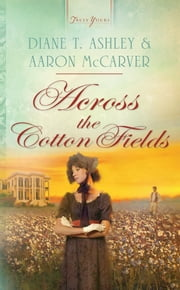 Across the Cotton Fields ebook by Mr. Aaron McCarver,Diane T. Ashley