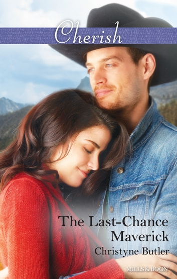 The Last-Chance Maverick ebook by Christyne Butler