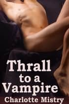 Thrall to a Vampire (Vampire Gangsters 3) ebook by Charlotte Mistry