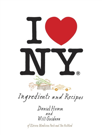 I Love New York - Ingredients and Recipes ebook by Daniel Humm,Will Guidara