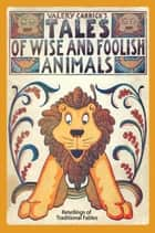 Tales of Wise and Foolish Animals ebook by Valery Carrick