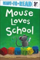 Mouse Loves School ebook by Lauren Thompson, Buket Erdogan