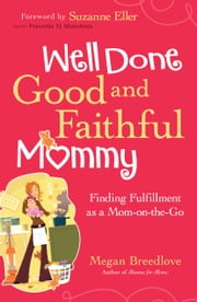 Well Done Good and Faithful Mommy - Finding Fulfillment as a Mom-on-the-Go ebook by Megan Breedlove,Suzanne Eller
