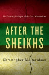 After the Sheikhs - The Coming Collapse of the Gulf Monarchies ebook by Christopher Davidson