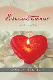 Emotions - Love, Feelings, Pain ebook by Angela Herrick