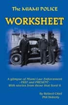 The Miami Police Worksheet ebook by Phil Doherty