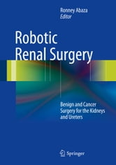 Robotic Renal Surgery - Benign and Cancer Surgery for the Kidneys and Ureters ebook by