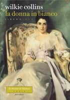 La donna in bianco. Libro quinto ebook by Wilkie Collins