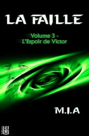 La Faille - Volume 3 : L'espoir de Victor ebook by M.I.A