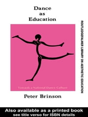 Dance As Education - Towards A National Dance Culture ebook by Peter Brinson