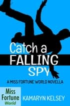 Catch a Falling Spy - Miss Fortune World, #2 ebook by
