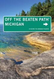 Michigan Off the Beaten Path(r): A Guide to Unique Places ebook by DuFresne, Jim