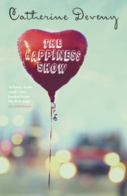 The Happiness Show - A Novel ebook by Catherine Deveny