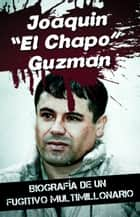 "Joaquin ""El Chapo"" Guzman - Biografía de un fugitivo multimillonario ebook by James Bush"