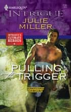 Pulling the Trigger ebook by Julie Miller