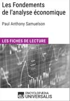 Les Fondements de l'analyse économique de Paul Anthony Samuelson - Les Fiches de lecture d'Universalis ebook by Encyclopaedia Universalis
