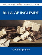 Rilla of Ingleside - The Original Classic Edition ebook by Montgomery L