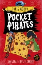 Pocket Pirates: The Great Cheese Robbery - Book 1 ebook by Chris Mould