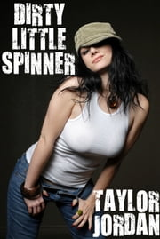 Dirty Little Spinner ebook by Taylor Jordan