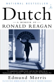 Dutch - A Memoir of Ronald Reagan ebook by Edmund Morris