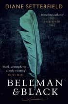 Bellman & Black - A spellbinding historical novel from the Sunday Times bestselling author of ONCE UPON A RIVER ebook by Diane Setterfield