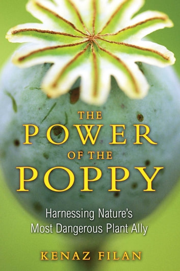 The Power Of The Poppy Ebook By Kenaz Filan 9781594779381