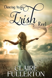 Dancing to an Irish Reel ebook by Claire Fullerton