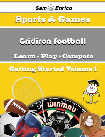 A Beginners Guide to Gridiron football (Volume 1) - A Beginners Guide to Gridiron football (Volume 1) ebook by Dahlia Conti
