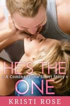 He's the One - (Clean, Sweet Romance) ebook by Kristi Rose