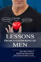 Lessons From A Gathering Of Men ~ How Mens Work Is Redefining Masculinity And Improving Mens Lives ebook by Michael Taylor