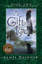 A Gift of Ice ebook by James Dashner