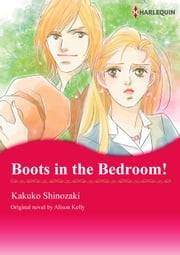 BOOTS IN THE BEDROOM ! - Harlequin Comics ebook by KAKUKO SHINOZAKI, ALISON KELLY