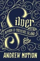 Silver - Return to Treasure Island ebook by Andrew Motion