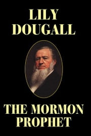 The Mormon Prophet ebook by Dougall, Lily