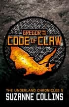 Gregor and the Code of Claw ebook by Suzanne Collins