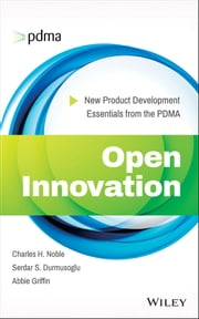 Open Innovation - New Product Development Essentials from the PDMA ebook by Abbie Griffin,Charles Noble,Serdar Durmusoglu