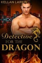 Detective for the Dragon ebook by Kellan Larkin