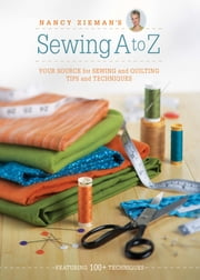 Nancy Zieman's Sewing A to Z - Your Source for Sewing and Quilting Tips and Techniques ebook by Nancy Zieman