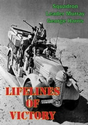 Lifelines Of Victory ebook by Squadron Leader Murray George Harris