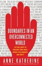 Boundaries in an Overconnected World ebook by Anne Katherine