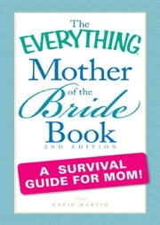 The Everything Mother of the Bride Book - A survival guide for mom! ebook by Katie Martin