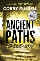 Ancient Paths: Rediscovering Delight in the Word of God ebook by Corey Russell