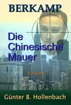 Die Chinesische Mauer ebook by Günter Billy Hollenbach