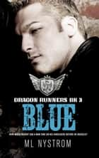 Blue - Dragon Runners Motorcycle Romance, #3 電子書籍 by ML Nystrom
