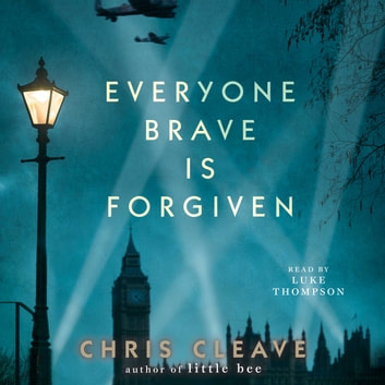 Everyone Brave is Forgiven audiobook by Chris Cleave