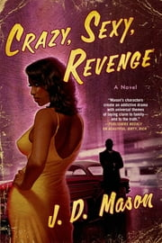 Crazy, Sexy, Revenge - A Novel ebook by J. D. Mason