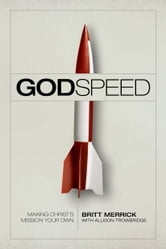 Godspeed: Making Christ's Mission Your Own - Making Christ's Mission Your Own ebook by Britt Merrick