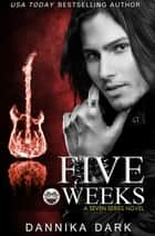 Five Weeks (Seven Series #3) ebook by Dannika Dark