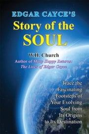 Edgar Cayce's Story of the Soul ebook by William H. Church